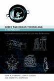 Greek and Roman Technology: A Sourcebook by John W. Humphrey