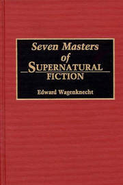 Seven Masters of Supernatural Fiction by Edward Wagenknecht