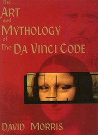 Art and Mythology of the Da Vinci Code by David Morris image