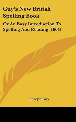 Guy's New British Spelling Book: Or an Easy Introduction to Spelling and Reading (1864) by Joseph Guy Jr image