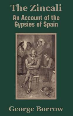 The Zincali: An Account of the Gypsies of Spain by George Borrow