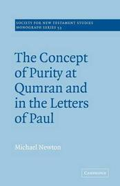 The Concept of Purity at Qumran and in the Letters of Paul by Michael Newton