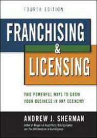 Franchising & Licensing: Two Powerful Ways to Grow Your Business in Any Economy by Andrew J Sherman