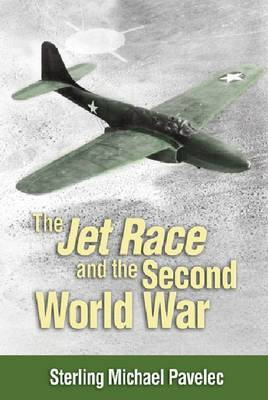 The Jet Race and the Second World War by S. Mike Pavelec image