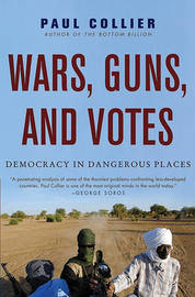 Wars, Guns, and Votes: Democracy in Dangerous Places by Professor of Economics and Public Policy Paul Collier (University of Oxford Oxford University University of Oxford University of Oxford University of image