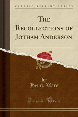 The Recollections of Jotham Anderson (Classic Reprint) by Henry Ware