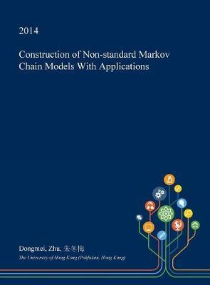 Construction of Non-Standard Markov Chain Models with Applications by Dongmei Zhu
