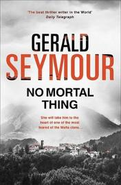 No Mortal Thing by Gerald Seymour