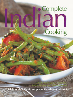 Complete Indian Cooking: 325 Deliciously Authentic Recipes for the Adventurous Cook by Mridula Baljekar