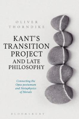 Kant's Transition Project and Late Philosophy by Oliver Thorndike image