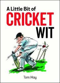 A Little Bit of Cricket Wit by Tom Hay