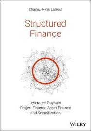 Structured Finance LBOs, Project Finance, Asset Finance and Securitization by Charles-Henri Larreur