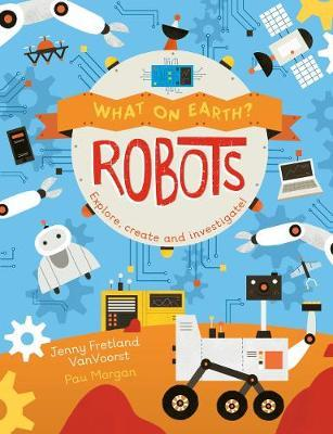 What on Earth: Robots by Jenny Fretland Vanvoorst image