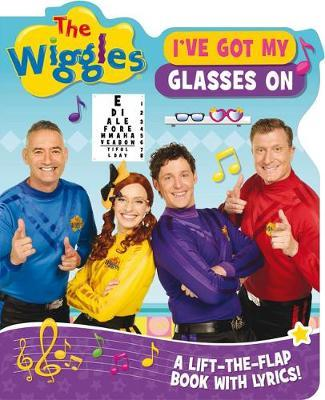 The Wiggles Lift-the-Flap Books with Lyrics: I've Got My Glasses on by The Wiggles
