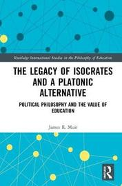 The Legacy of Isocrates and a Platonic Alternative by James R. Muir