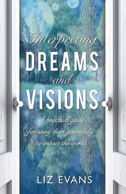 Interpreting Dreams and Visions by Elizabeth Evans
