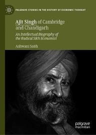 Ajit Singh of Cambridge and Chandigarh by Ashwani Saith