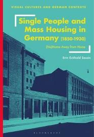Single People and Mass Housing in Germany, 1850-1930 by Erin Eckhold Sassin