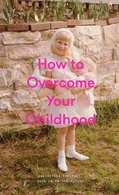 How to Overcome Your Childhood by The School of Life