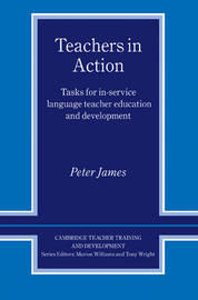 Teachers in Action: Tasks for In-Service Language Teacher Education and Development by Peter James image