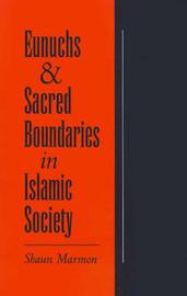 Eunuchs and Sacred Boundaries in Islamic Society by Shaun Marmon image