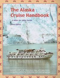 The Alaska Cruise Handbook: A Mile-By-Mile Guide by Joe Upton image