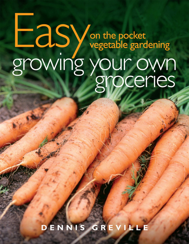 Growing Your Own Groceries by Dennis Greville