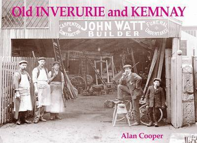 Old Inverurie and Kemnay by Alan Cooper