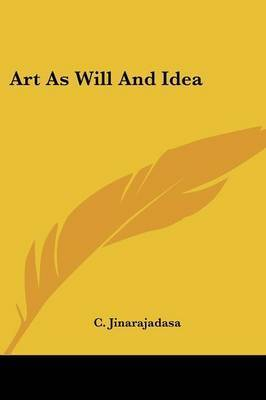 Art as Will and Idea by C. Jinarajadasa