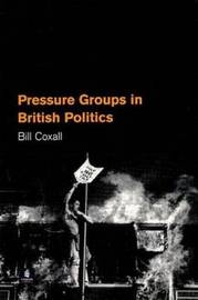 Pressure Groups in British Politics by Bill Coxall