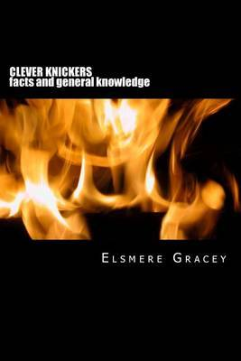 Clever Knickers: Facts and General Knowledge by Elsmere Gracey