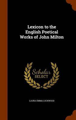 Lexicon to the English Poetical Works of John Milton by Laura Emma Lockwood image