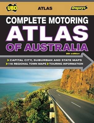 Complete Motoring Atlas of Australia 8th ed by UBD / Gregory's