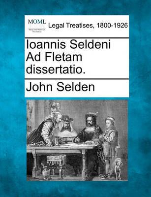 Ioannis Seldeni Ad Fletam Dissertatio    John Selden Book