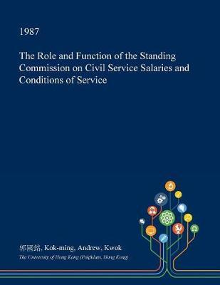 The Role and Function of the Standing Commission on Civil Service Salaries and Conditions of Service by Kok-Ming Andrew Kwok