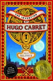 The Invention of Hugo Cabret (Caldecott Medal Winner) by Brian Selznick
