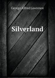 Silverland by George Alfred Lawrence