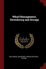 Wharf Management, Stevedoring and Storage by Roy Samuel Macelwee image