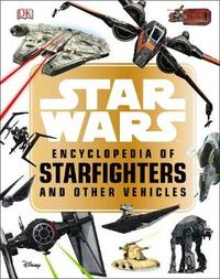 Star Wars (TM) Encyclopedia of Starfighters and Other Vehicles by Landry Q Walker