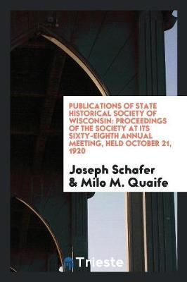 Publications of State Historical Society of Wisconsin by Joseph Schafer