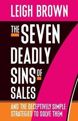The Seven Deadly Sins of Sales by Leigh Brown