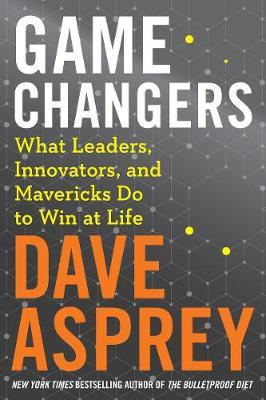 Game Changers by Dave Asprey