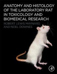 Anatomy and Histology of the Laboratory Rat in Toxicology and Biomedical Research by Robert L. Maynard