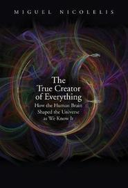 The True Creator of Everything by Miguel Nicolelis