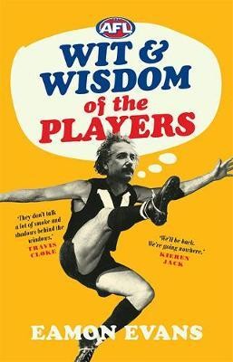 AFL Wit and Wisdom of the Players by Eamon Evans