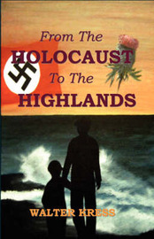 From the Holocaust to the Highlands by Walter Kress image