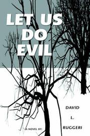 Let Us Do Evil by DAVID L. RUGGERI image