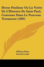 Horae Paulinae Ou La Verite de L'Histoire de Saint Paul, Contenue Dans Le Nouveau Testament (1809) by William Paley