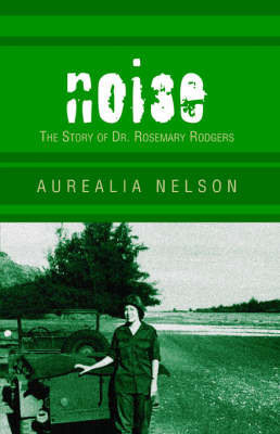 Noise: The Story of Dr. Rosemary Rodgers by Aurealia Nelson