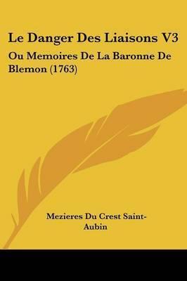 Le Danger Des Liaisons V3: Ou Memoires De La Baronne De Blemon (1763) by Mezieres Du Crest Saint-Aubin